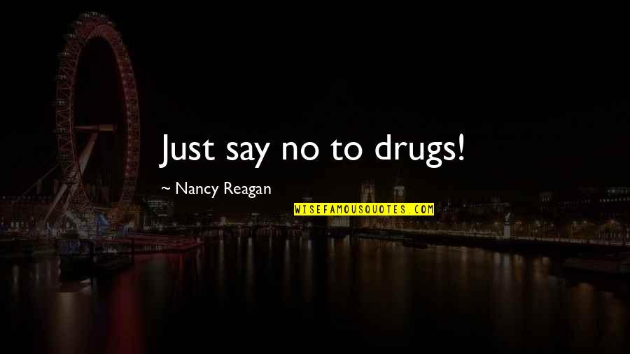 Nancy Reagan Quotes By Nancy Reagan: Just say no to drugs!