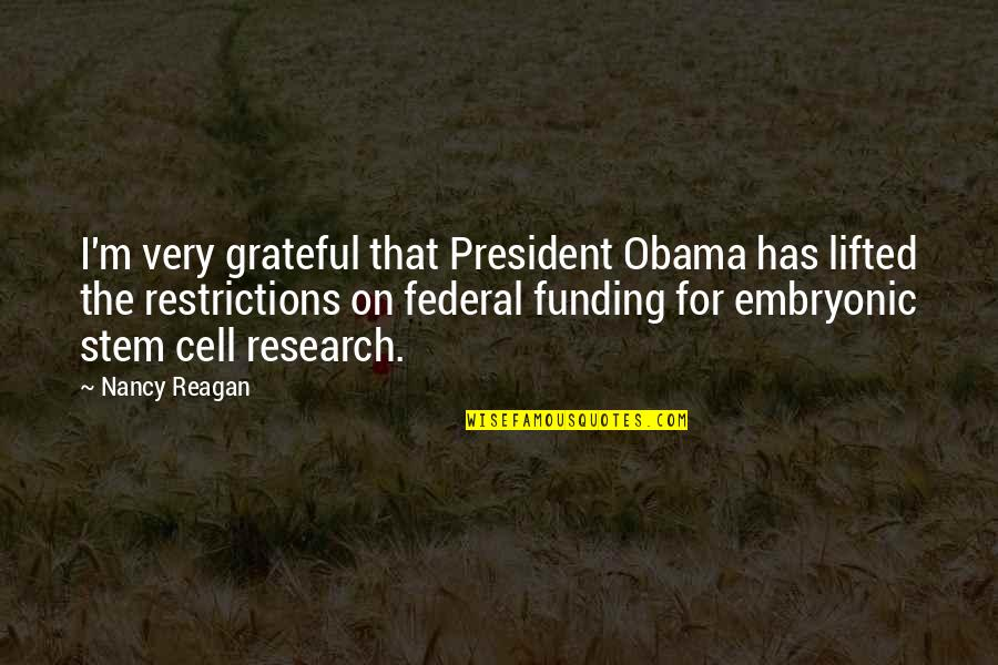 Nancy Reagan Quotes By Nancy Reagan: I'm very grateful that President Obama has lifted
