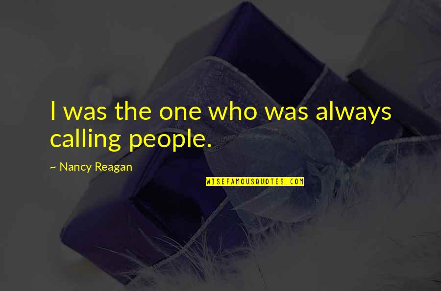 Nancy Reagan Quotes By Nancy Reagan: I was the one who was always calling