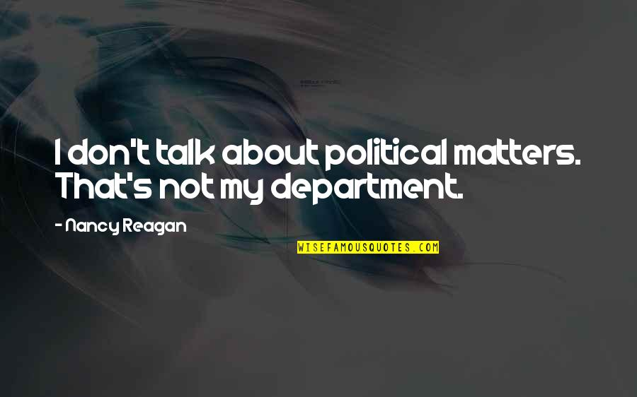 Nancy Reagan Quotes By Nancy Reagan: I don't talk about political matters. That's not