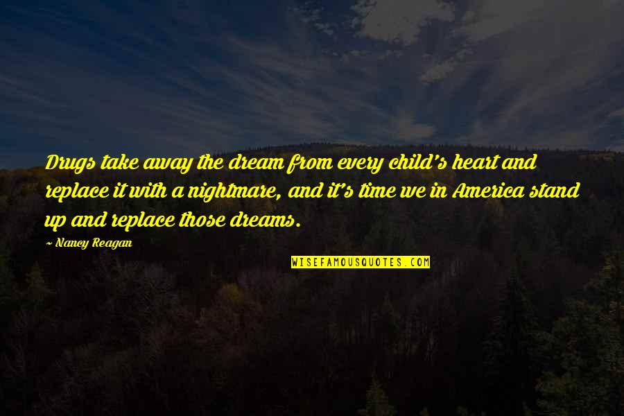 Nancy Reagan Quotes By Nancy Reagan: Drugs take away the dream from every child's