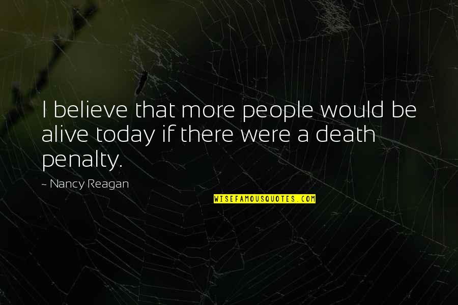 Nancy Reagan Quotes By Nancy Reagan: I believe that more people would be alive