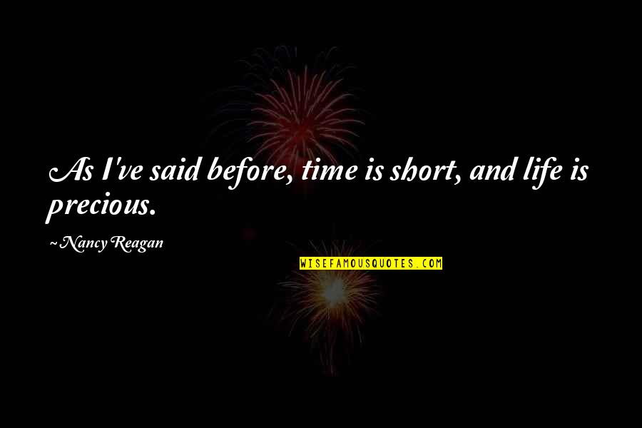 Nancy Reagan Quotes By Nancy Reagan: As I've said before, time is short, and