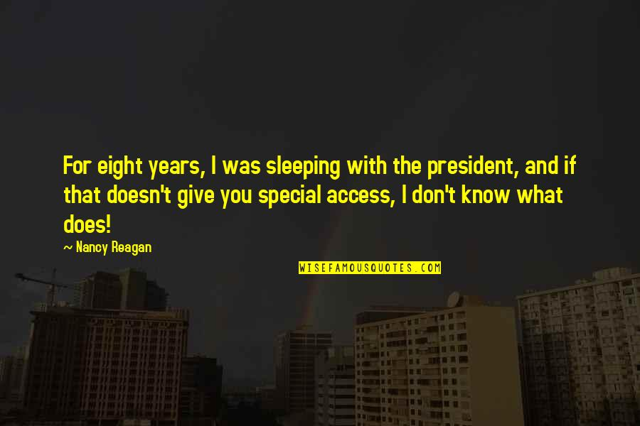 Nancy Reagan Quotes By Nancy Reagan: For eight years, I was sleeping with the