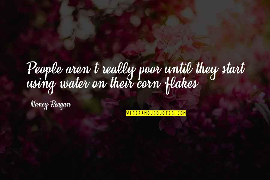 Nancy Reagan Quotes By Nancy Reagan: People aren't really poor until they start using