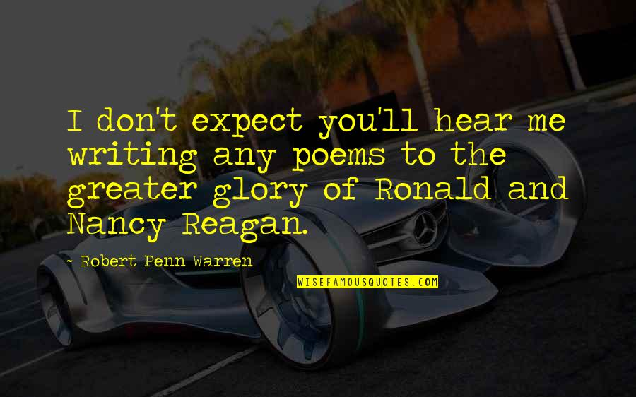 Nancy Reagan Quotes By Robert Penn Warren: I don't expect you'll hear me writing any