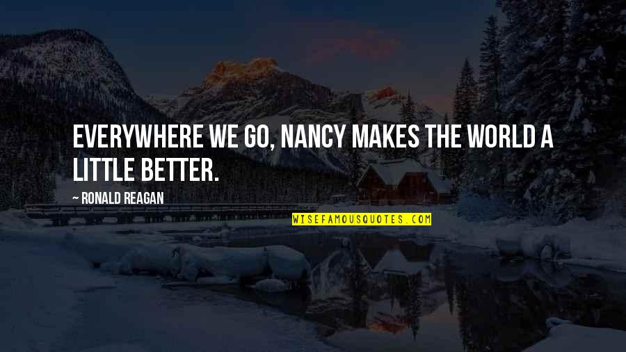 Nancy Reagan Quotes By Ronald Reagan: Everywhere we go, Nancy makes the world a