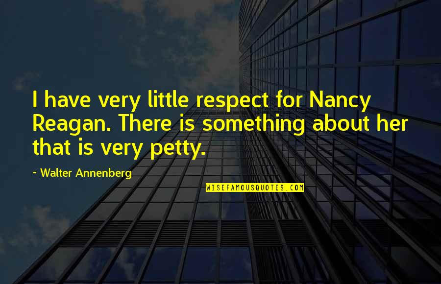 Nancy Reagan Quotes By Walter Annenberg: I have very little respect for Nancy Reagan.