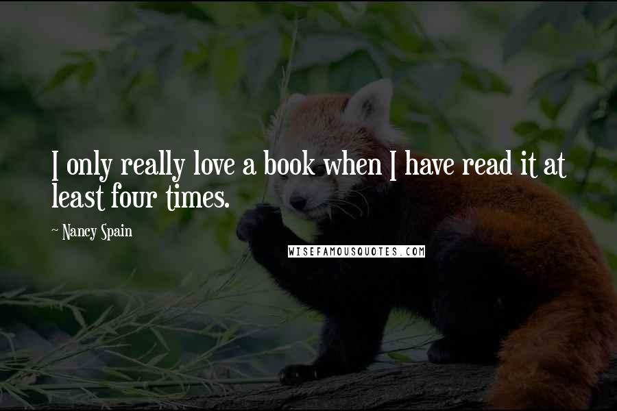 Nancy Spain quotes: I only really love a book when I have read it at least four times.