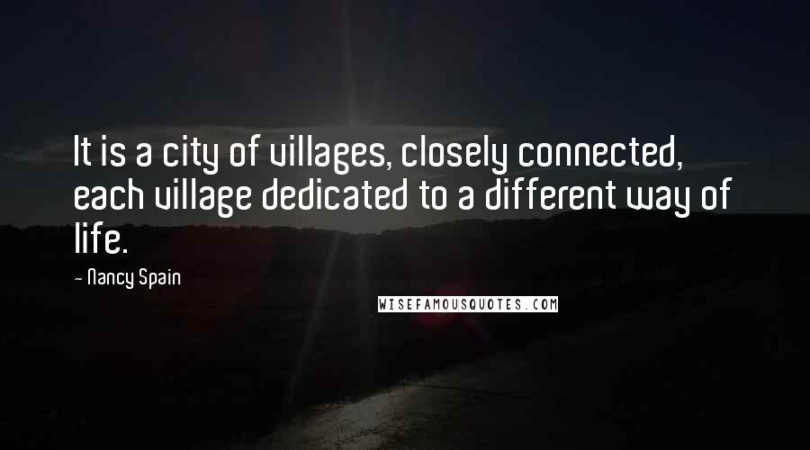 Nancy Spain quotes: It is a city of villages, closely connected, each village dedicated to a different way of life.