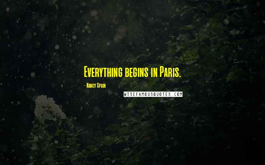 Nancy Spain quotes: Everything begins in Paris.