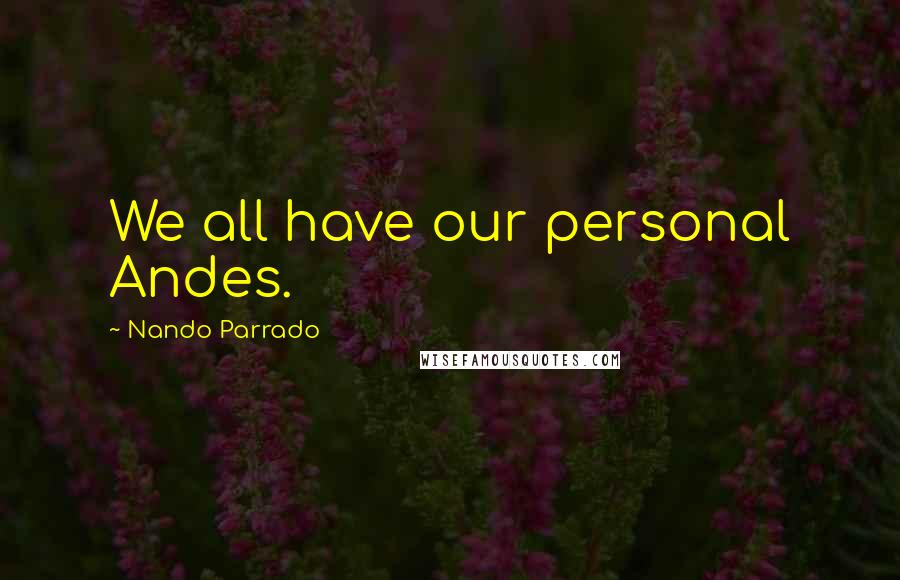Nando Parrado quotes: We all have our personal Andes.