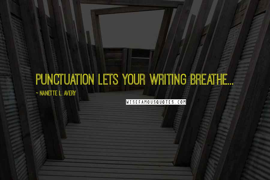 Nanette L. Avery quotes: Punctuation lets your writing breathe...