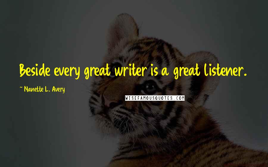 Nanette L. Avery quotes: Beside every great writer is a great listener.
