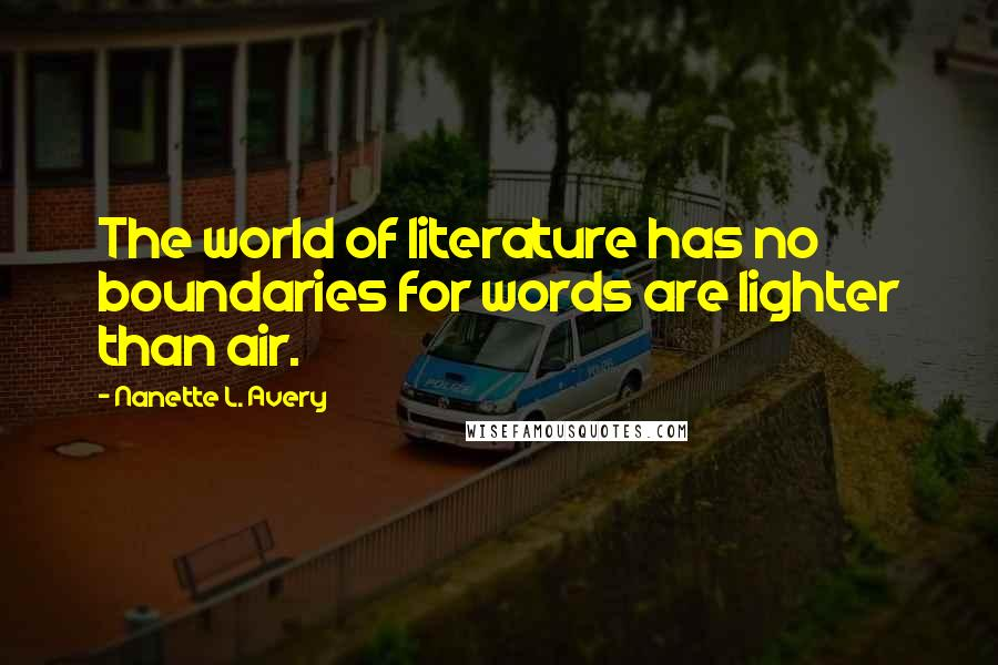 Nanette L. Avery quotes: The world of literature has no boundaries for words are lighter than air.