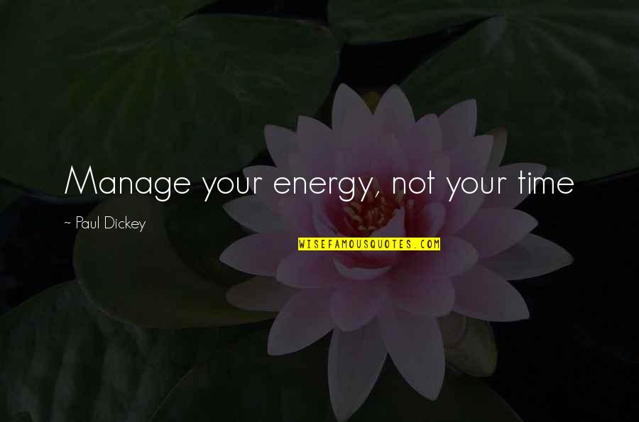 Nanjing Quotes By Paul Dickey: Manage your energy, not your time