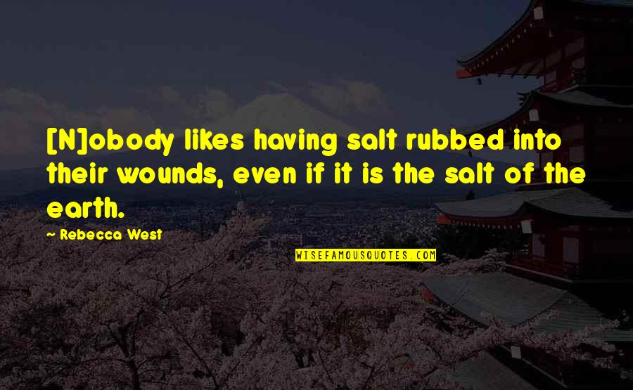Nanjing Quotes By Rebecca West: [N]obody likes having salt rubbed into their wounds,