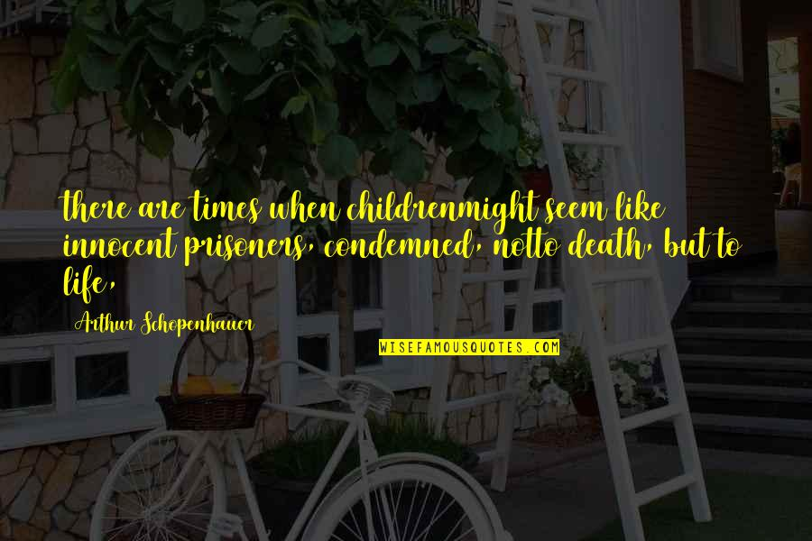 Nanny And Poppy Quotes By Arthur Schopenhauer: there are times when childrenmight seem like innocent