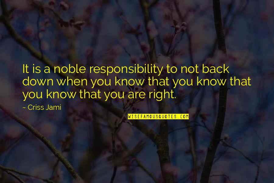 Nanny And Poppy Quotes By Criss Jami: It is a noble responsibility to not back