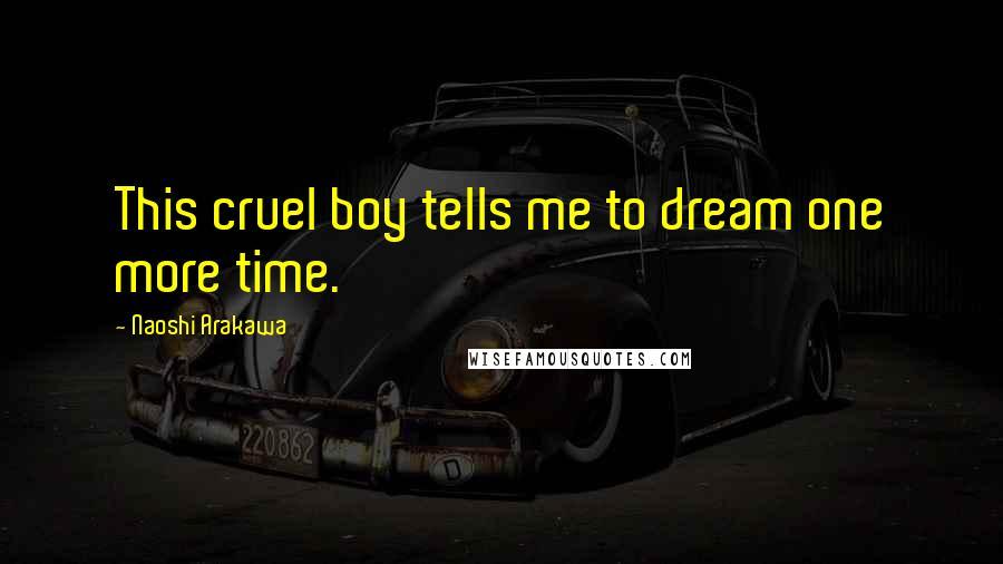 Naoshi Arakawa quotes: This cruel boy tells me to dream one more time.