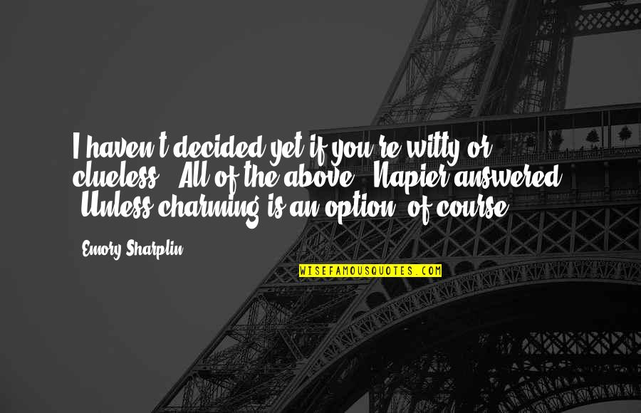 Napier Quotes By Emory Sharplin: I haven't decided yet if you're witty or