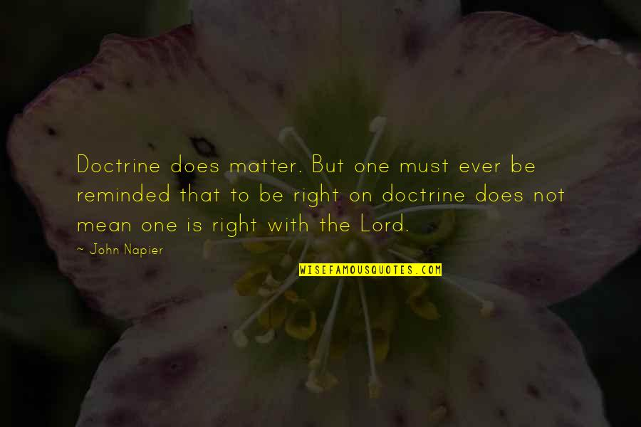 Napier Quotes By John Napier: Doctrine does matter. But one must ever be