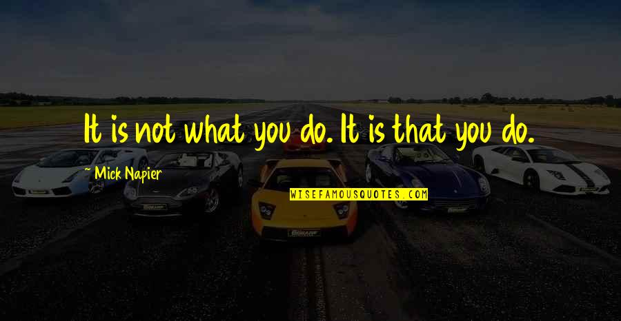 Napier Quotes By Mick Napier: It is not what you do. It is
