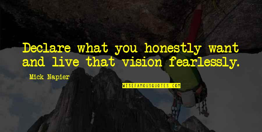 Napier Quotes By Mick Napier: Declare what you honestly want and live that