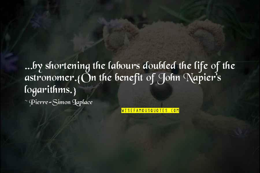 Napier Quotes By Pierre-Simon Laplace: ...by shortening the labours doubled the life of