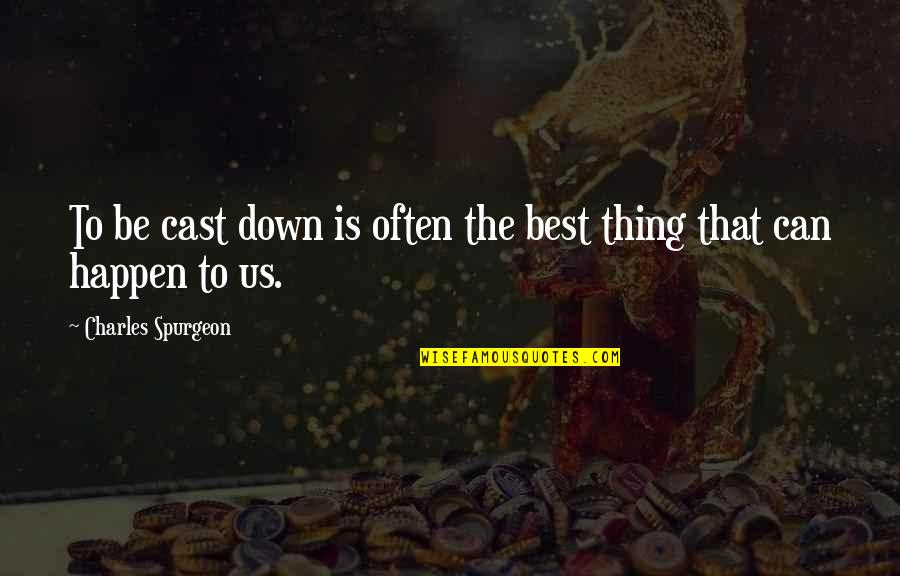 Napoleonas Quotes By Charles Spurgeon: To be cast down is often the best