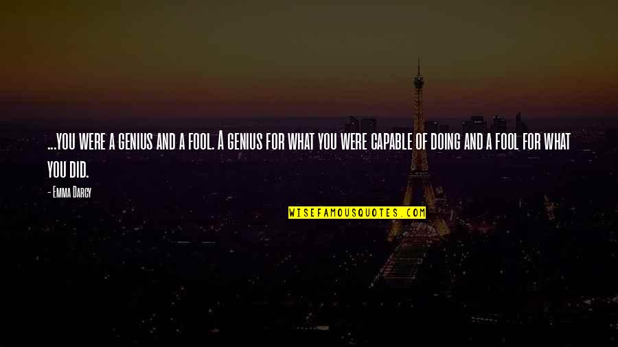 Napoleonas Quotes By Emma Darcy: ...you were a genius and a fool. A