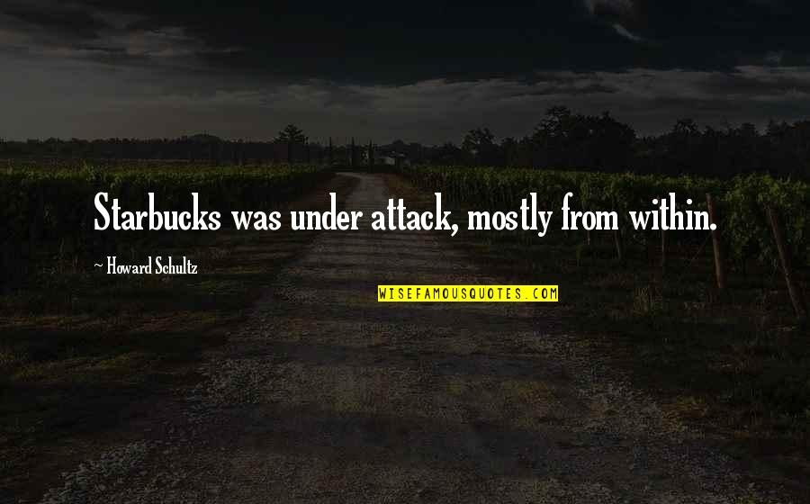 Napoleonas Quotes By Howard Schultz: Starbucks was under attack, mostly from within.