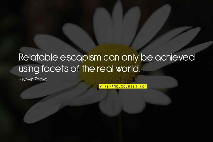 Napoleonas Quotes By Kevin Focke: Relatable escapism can only be achieved using facets