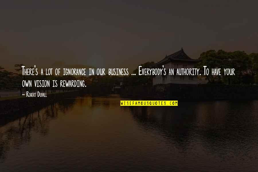 Napoleonas Quotes By Robert Duvall: There's a lot of ignorance in our business
