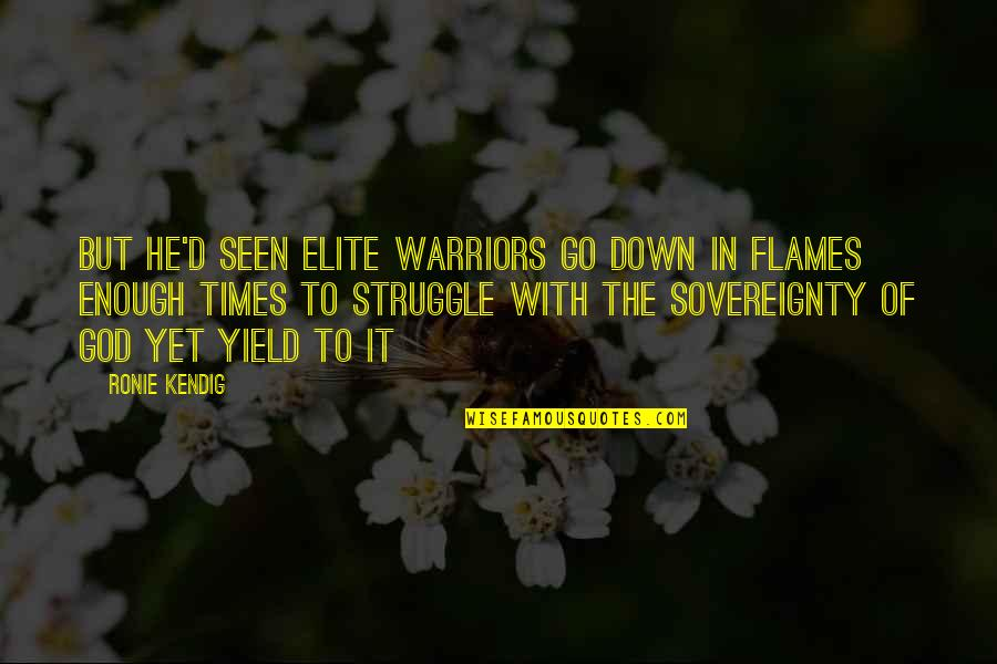 Napoleonas Quotes By Ronie Kendig: But he'd seen elite warriors go down in