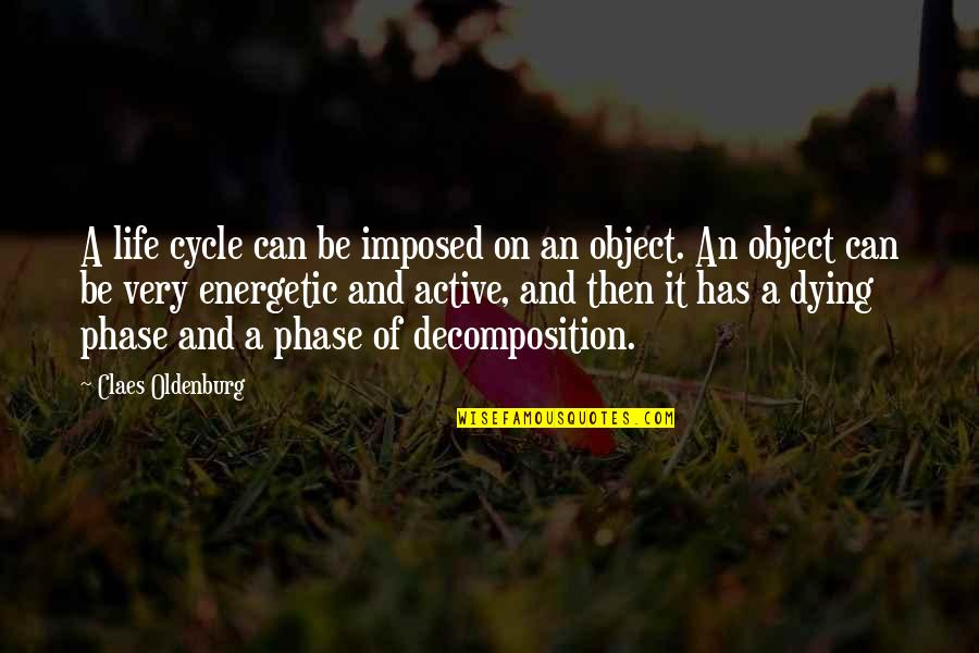 Narcisissism Quotes By Claes Oldenburg: A life cycle can be imposed on an
