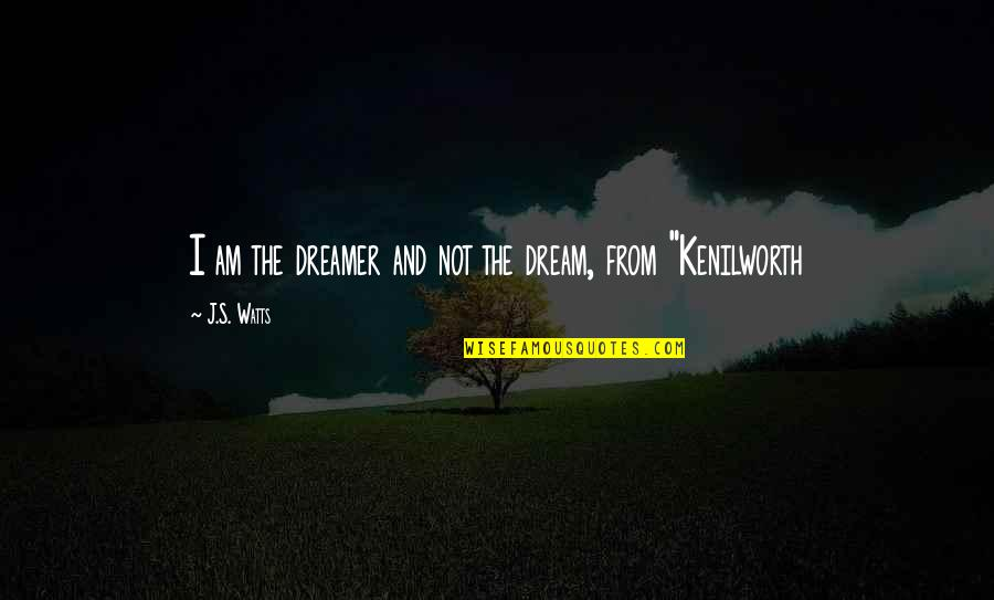 Narcisissism Quotes By J.S. Watts: I am the dreamer and not the dream,
