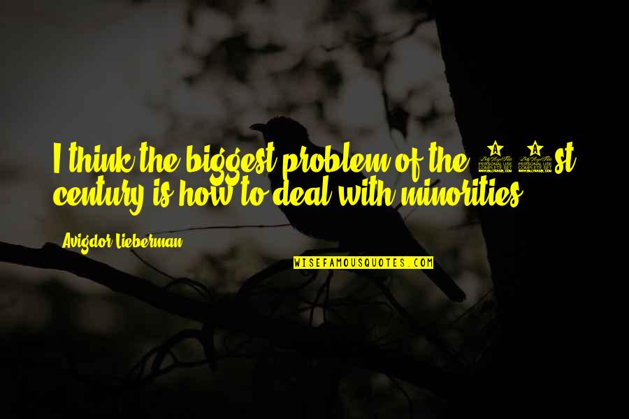 Narcissistic Boyfriends Quotes By Avigdor Lieberman: I think the biggest problem of the 21st