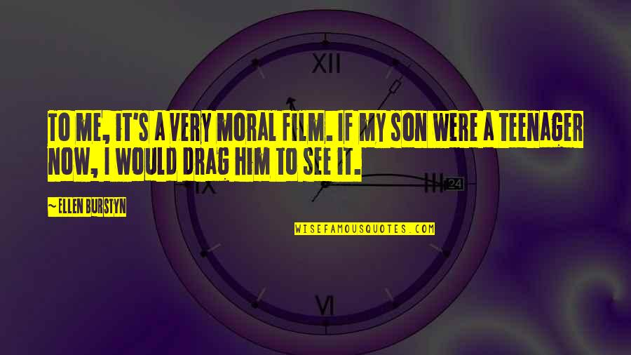 Narcissistic Boyfriends Quotes By Ellen Burstyn: To me, it's a very moral film. If