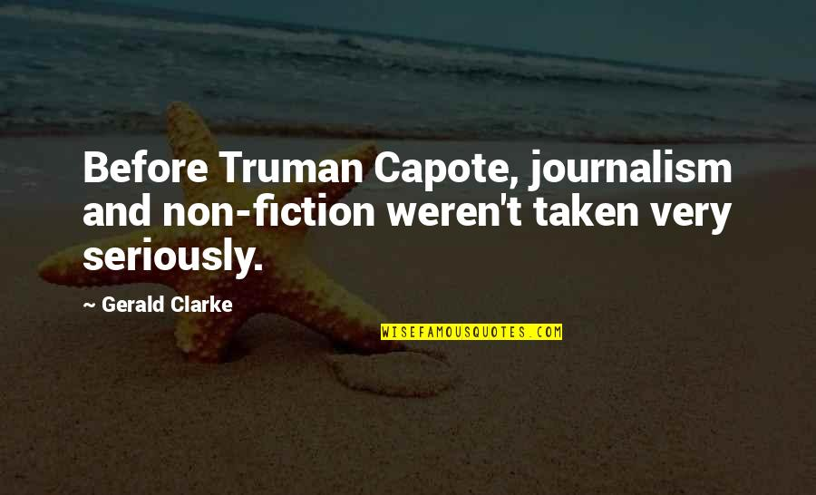 Narcissistic Boyfriends Quotes By Gerald Clarke: Before Truman Capote, journalism and non-fiction weren't taken