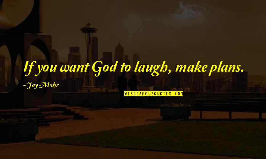Narcissistic Boyfriends Quotes By Jay Mohr: If you want God to laugh, make plans.