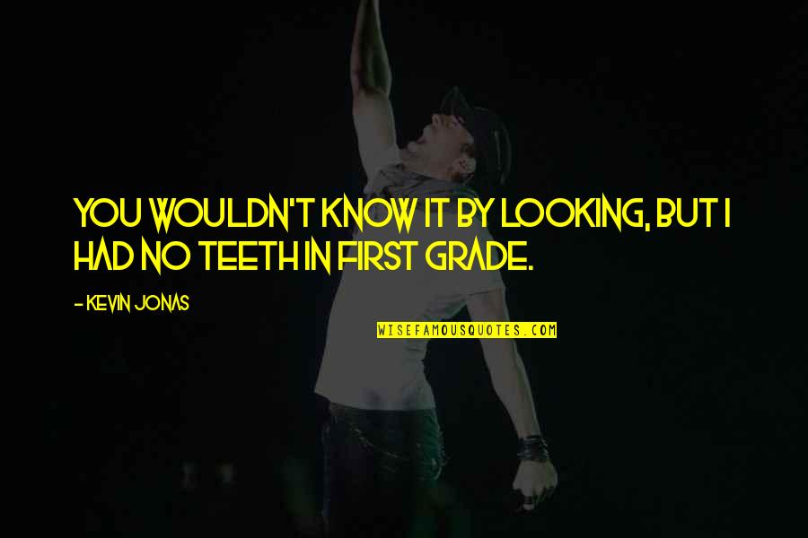 Narcissistic Boyfriends Quotes By Kevin Jonas: You wouldn't know it by looking, but I