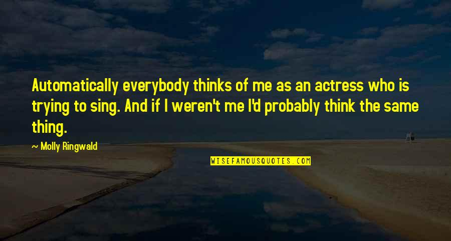 Narcissistic Boyfriends Quotes By Molly Ringwald: Automatically everybody thinks of me as an actress