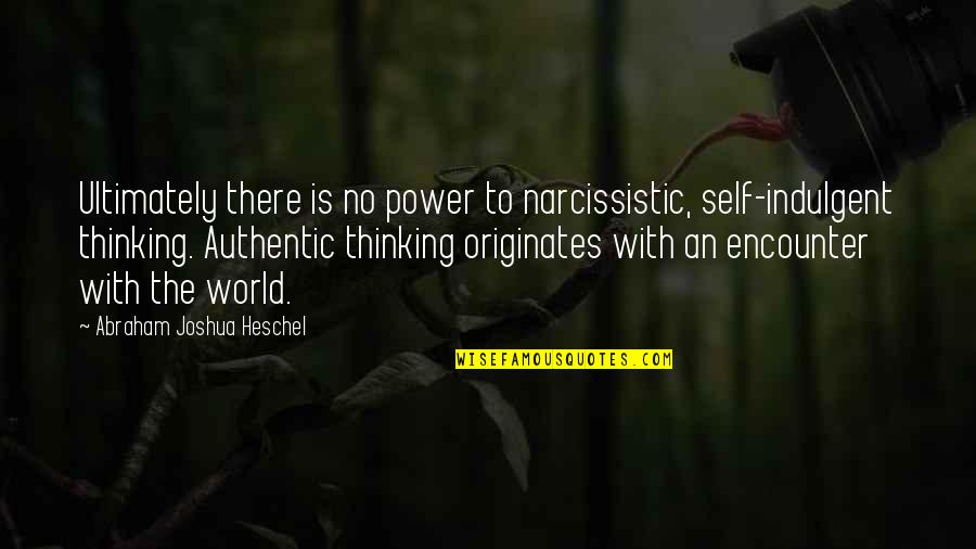 Narcissistic Quotes By Abraham Joshua Heschel: Ultimately there is no power to narcissistic, self-indulgent
