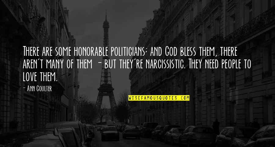 Narcissistic Quotes By Ann Coulter: There are some honorable politicians; and God bless