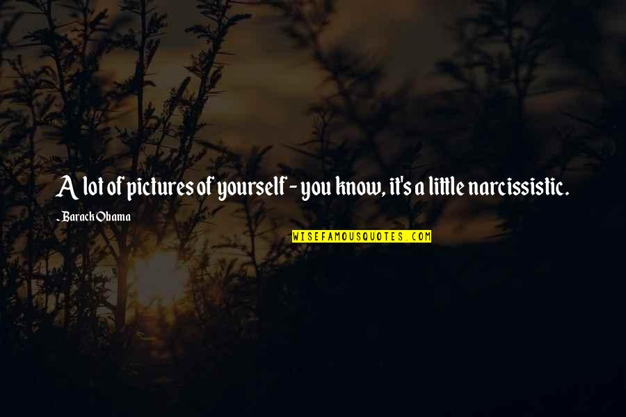 Narcissistic Quotes By Barack Obama: A lot of pictures of yourself - you