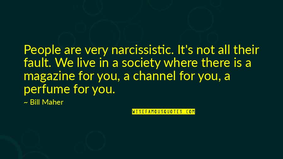 Narcissistic Quotes By Bill Maher: People are very narcissistic. It's not all their