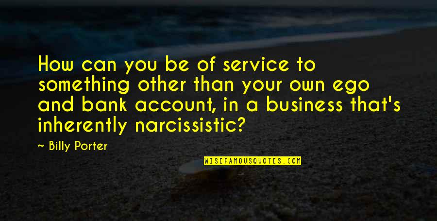Narcissistic Quotes By Billy Porter: How can you be of service to something