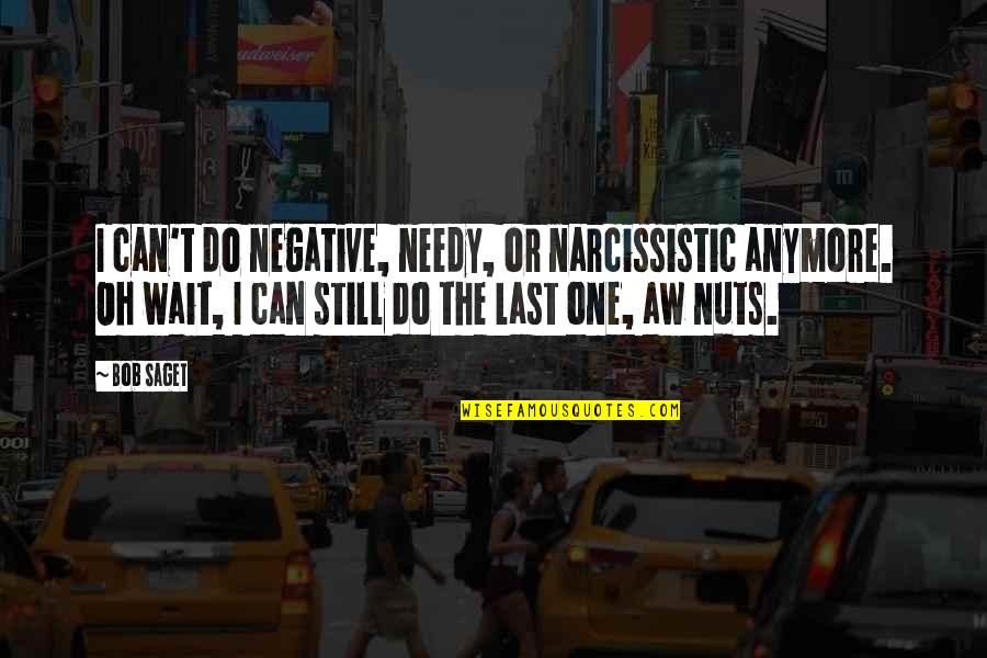 Narcissistic Quotes By Bob Saget: I can't do negative, needy, or narcissistic anymore.