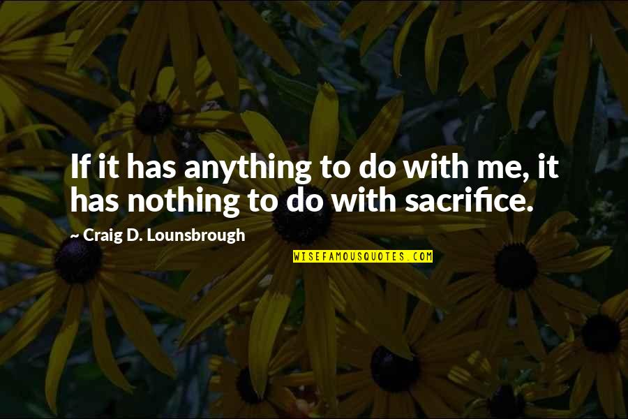 Narcissistic Quotes By Craig D. Lounsbrough: If it has anything to do with me,
